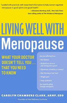 Living Well with Menopause: What Your Doctor Doesn't Tell You...That You Need to Know