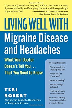 Living Well with Migraine Disease and Headaches: What Your Doctor Doesn't Tell You...That You Need to Know 9780060766856