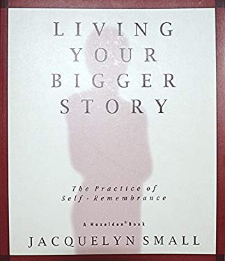 Living Your Bigger Story: The Practice of Self-Remembrance