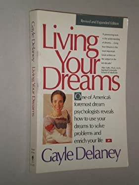 Living Your Dreams: Using Sleep to Solve Problems and Enrich Your Life 9780062502025