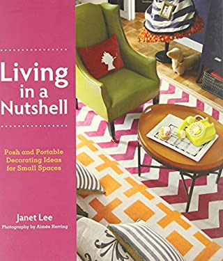 Living in a Nutshell: Posh and Portable Decorating Ideas for Small Spaces 9780062060709