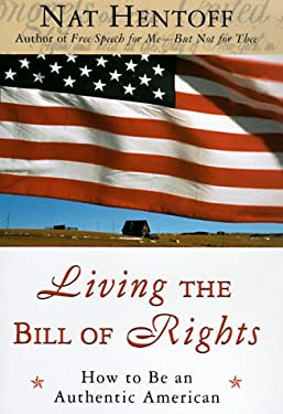 Living the Bill of Rights: How to Be an Authentic American 9780060190101
