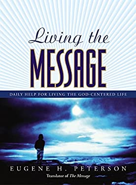 Living the Message: Daily Help for Living the God-Centered Life