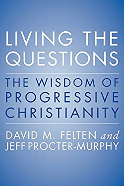 Living the Questions : The Wisdom of Progressive Christianity