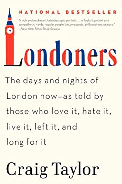 Londoners: The Days and Nights of London Now--As Told by Those Who Love It, Hate It, Live It, Left It, and Long for It 9780062005861