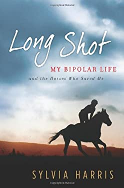 Long Shot: My Bipolar Life and the Horses Who Saved Me 9780061714443