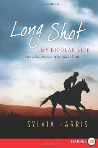 Long Shot: My Bipolar Life and the Horses Who Saved Me 9780062018038