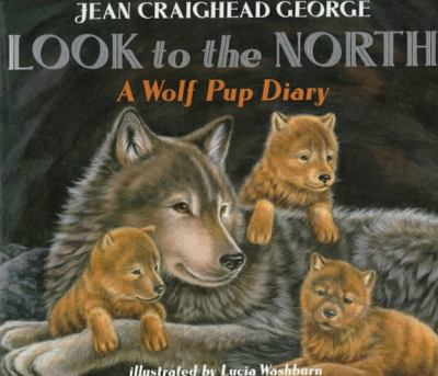 Look to the North: A Wolf Pup Diary 9780064435109