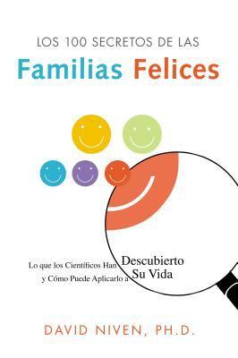 Los 100 Secretos de las Familias Felices: Lo Que los Cietificos Han Descubierto y Como Puede Aplicarlo A su Vida