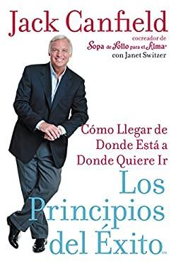 Los Principios del Exito: Como Llegar de Donde Esta A Donde Quiere Llegar 9780060777371