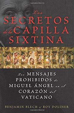 Los Secretos de La Capilla Sixtina: Los Mensajes Prohibidos de Miguel Angel En El Corazon del Vaticano = The Sistine Secrets 9780061579776