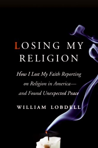 Losing My Religion: How I Lost My Faith Reporting on Religion in America - And Found Unexpected Peace