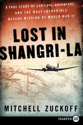Lost in Shangri-La: A True Story of Survival, Adventure, and the Most Incredible Rescue Mission of World War II 9780062065049