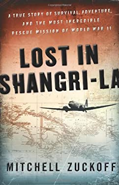 Lost in Shangri-La: A True Story of Survival, Adventure, and the Most Incredible Rescue Mission of World War II 9780061988349