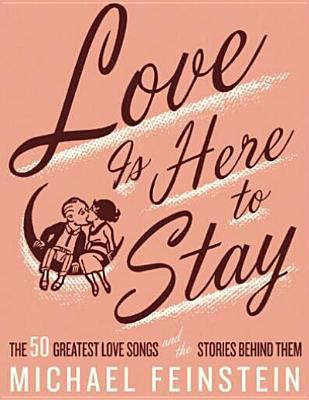 Love Is Here to Stay: The 50 Greatest Love Songs and the Stories Behind Them