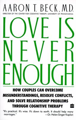 Love Is Never Enough: How Couples Can Overcome Misunderstandings, Resolve Conflicts, and Solve 9780060916046