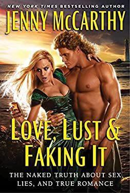 Love, Lust & Faking It: The Naked Truth about Sex, Lies, and True Romance 9780062012982