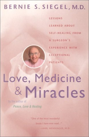 Love, Medicine and Miracles: Lessons Learned about Self-Healing from a Surgeon's Experience with Exceptional Patients 9780060919832