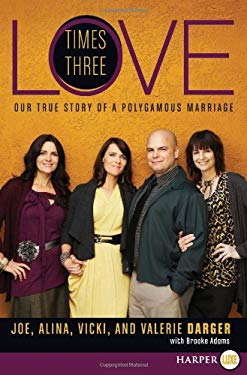 Love Times Three: Our True Story of a Polygamous Marriage 9780062088819