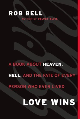 Love Wins: A Book about Heaven, Hell, and the Fate of Every Person Who Ever Lived 9780062049643