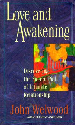 Love and Awakening : Discovering the Sacred Path of Intimate Relationship