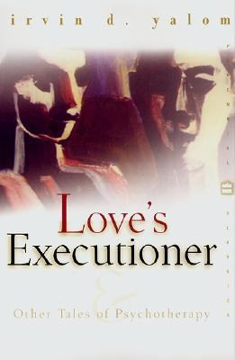 Love's Executioner: & Other Tales of Psychotherapy 9780060958343