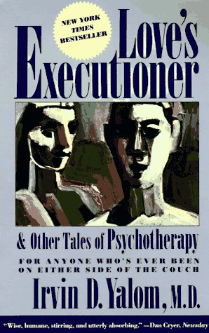 Love's Executioner, and Other Tales of Psychotherapy: And Other Tales of Psychotherapy