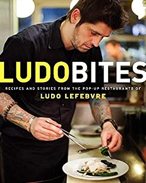 Ludobites: Recipes and Stories from the Pop-Up Restaurants of Ludo Lefebvre 9780062114839