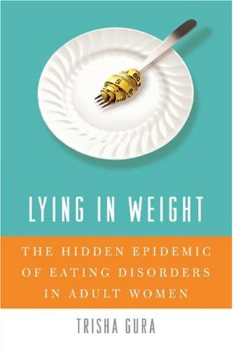 Lying in Weight: The Hidden Epidemic of Eating Disorders in Adult Women 9780060761486