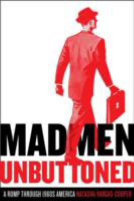 Mad Men Unbuttoned: A Romp Through 1960s America 9780061991004