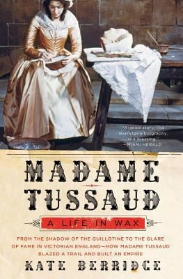 Madame Tussaud: A Life in Wax 9780060528485