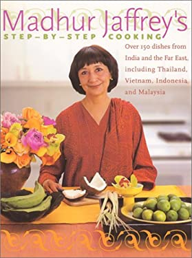 Madhur Jaffrey's Step-By-Step Cooking: Over 150 Dishes from India and the Far East Including Thailand, Indonesia and Malaysia 9780066214023