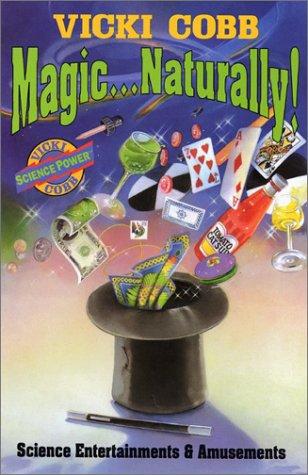Magic ... Naturally!: Science Entertainments & Amusements