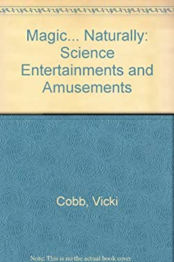 Magic ... Naturally!: Science Entertainments and Amusements 9780060224745