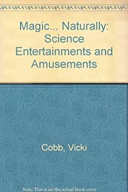 Magic ... Naturally!: Science Entertainments and Amusements