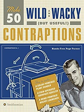 Make 50 Wild and Wacky (But Useful!) Contraptions 9780061437762
