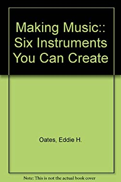 Making Music: 6 Instruments You Can Create