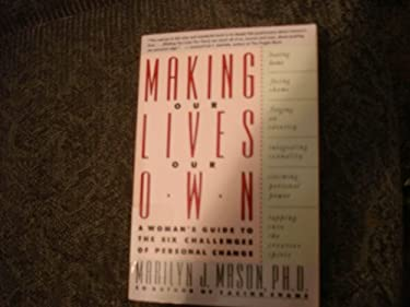 Making Our Lives Our Own: A Woman's Guide to the Six Challenges of Personal Change