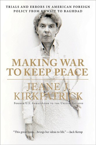 Making War to Keep Peace: Trials and Errors in American Foreign Policy from Kuwait to Baghdad 9780061373657