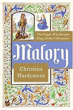 Malory: The Knight Who Became King Arthur's Chronicler 9780066209814