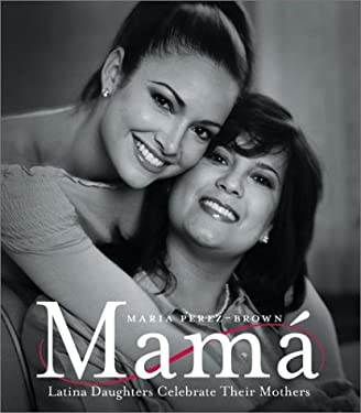 Mama: Latina Daughters Celebrate Their Mothers