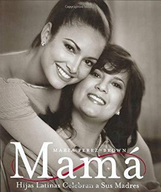 Mama: Hijas Latinas Celebran A Sus Madres 9780060083885