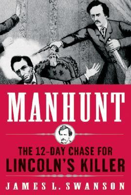 Manhunt: The 12-Day Chase for Lincoln's Killer 9780060518493