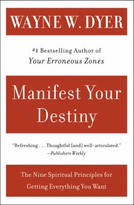 Manifest Your Destiny: Nine Spiritual Principles for Getting Everything You Want, the 9780060928926