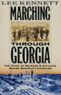 Marching Through Georgia: The Story of Soldiers and Civilians During Sherman's Campaign