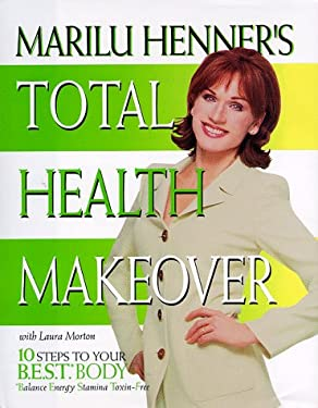 Marilu Henner's Total Health Makeover: 10 Steps to Your B.E.S.T. Body