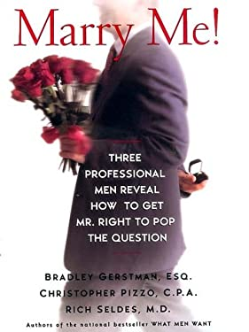 Marry Me: Three Professional Men Reveal How to Get Mr. Right to Pop the Question
