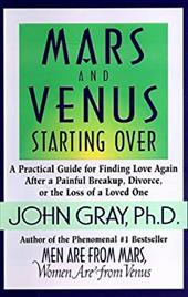 Mars and Venus Starting Over: A Practical Guide for Finding Love Again After a Painful Breakup, Divorce, or the Loss of a Loved On