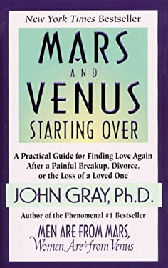 Mars and Venus Starting Over: A Practical Guide for Finding Love Again After a Painful Breakup, Divorce, or the Loss of Loved One