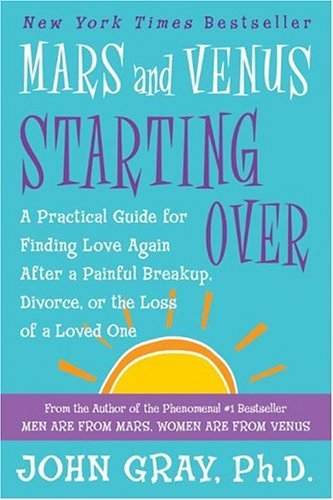 Mars and Venus Starting Over: A Practical Guide for Finding Love Again After a Painful Breakup, Divorce, or the Loss of a Loved One 9780060930271